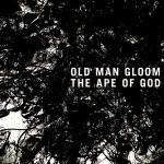 OLD MAN GLOOM – The Ape Of God (PFL-145)